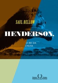 Henderson, o rei da chuva - Saul Bellow