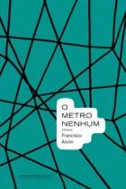 O Metro Nenhum - Francisco Alvim